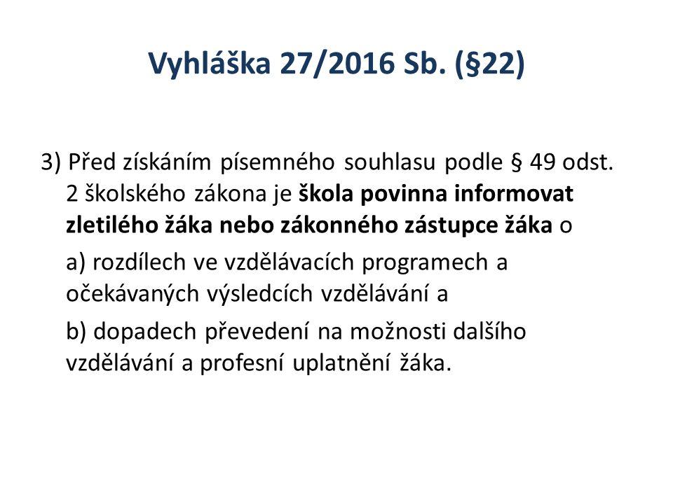 Vyhláška 27/2016 Sb. (§22) 3) Před získáním písemného souhlasu podle § 49 odst. 2 školského zákona je škola povinna informovat zletilého žáka nebo zák