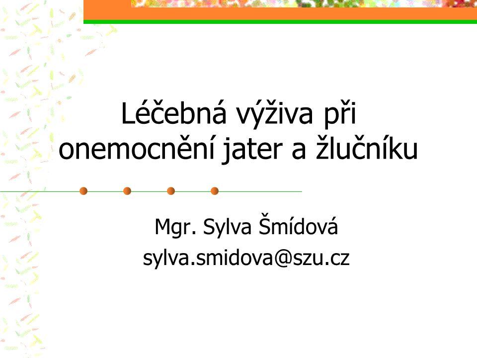 Léčebná výživa při onemocnění jater a žlučníku Mgr. Sylva Šmídová sylva.smidova@szu.cz