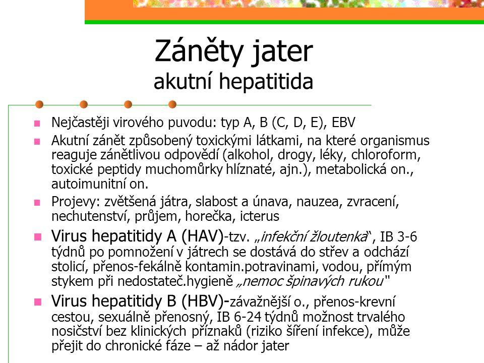 Záněty jater akutní hepatitida Nejčastěji virového puvodu: typ A, B (C, D, E), EBV Akutní zánět způsobený toxickými látkami, na které organismus reagu