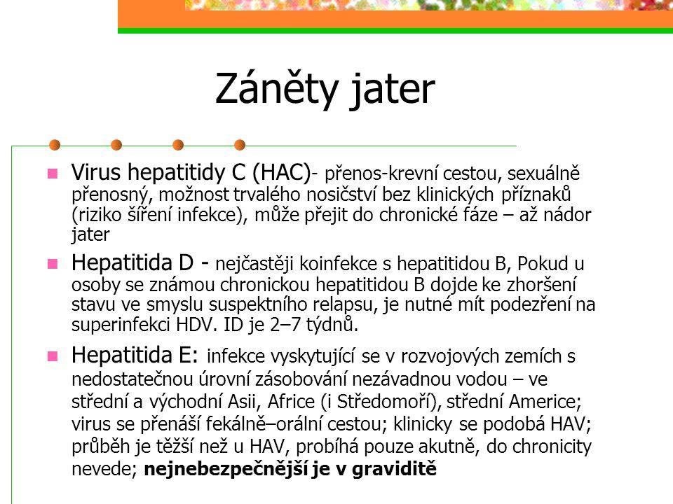 Záněty jater Virus hepatitidy C (HAC) - přenos-krevní cestou, sexuálně přenosný, možnost trvalého nosičství bez klinických příznaků (riziko šíření inf