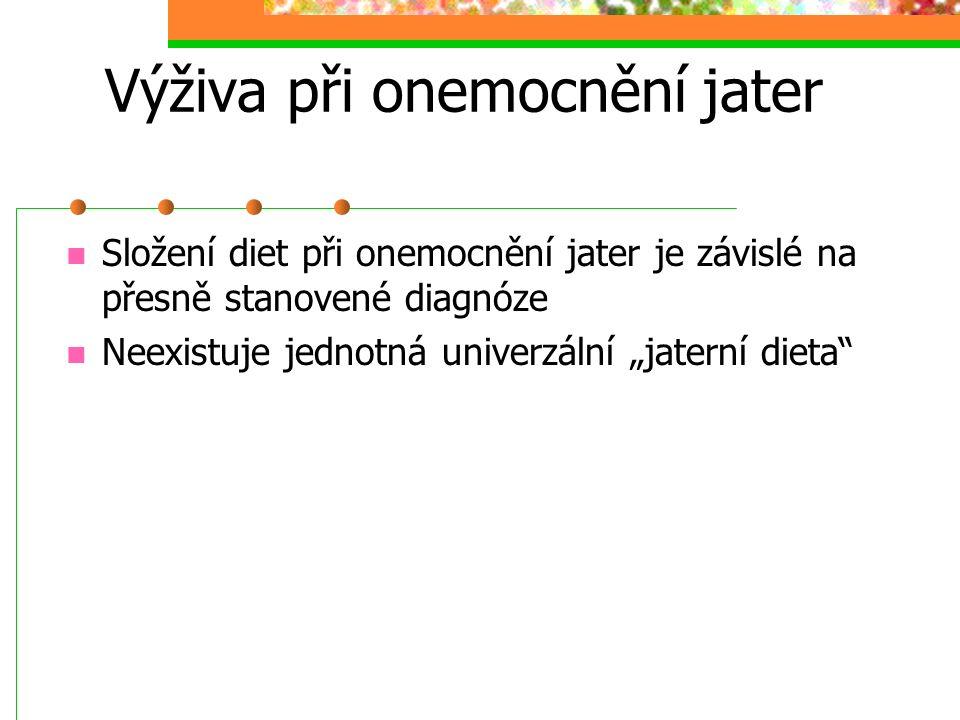 """Výživa při onemocnění jater Složení diet při onemocnění jater je závislé na přesně stanovené diagnóze Neexistuje jednotná univerzální """"jaterní dieta"""""""