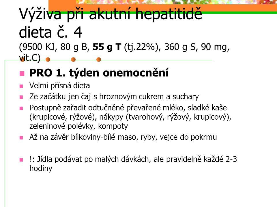 Výživa při akutní hepatitidě dieta č. 4 (9500 KJ, 80 g B, 55 g T (tj.22%), 360 g S, 90 mg, vit.C) PRO 1. týden onemocnění Velmi přísná dieta Ze začátk