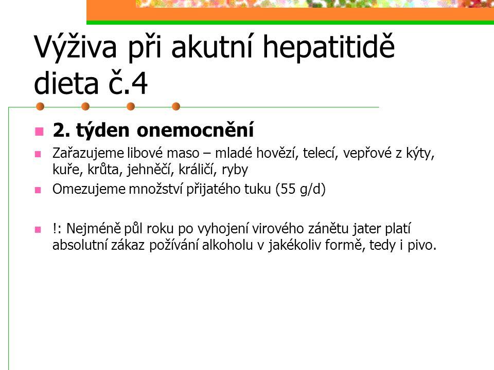 Výživa při akutní hepatitidě dieta č.4 2. týden onemocnění Zařazujeme libové maso – mladé hovězí, telecí, vepřové z kýty, kuře, krůta, jehněčí, králič