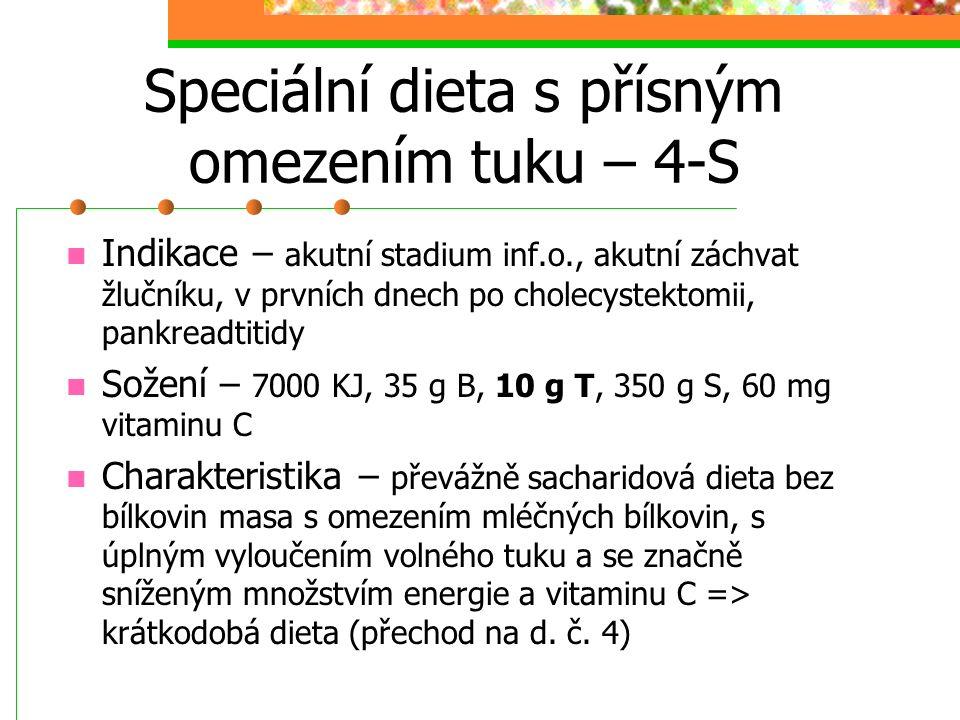 Speciální dieta s přísným omezením tuku – 4-S Indikace – akutní stadium inf.o., akutní záchvat žlučníku, v prvních dnech po cholecystektomii, pankread