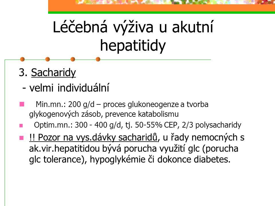Léčebná výživa u akutní hepatitidy 3. Sacharidy - velmi individuální Min.mn.: 200 g/d – proces glukoneogenze a tvorba glykogenových zásob, prevence ka