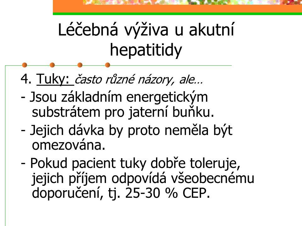 Léčebná výživa u akutní hepatitidy 4. Tuky: často různé názory, ale… - Jsou základním energetickým substrátem pro jaterní buňku. - Jejich dávka by pro