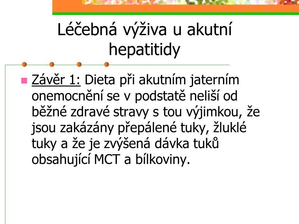 Léčebná výživa u akutní hepatitidy Závěr 1: Dieta při akutním jaterním onemocnění se v podstatě neliší od běžné zdravé stravy s tou výjimkou, že jsou