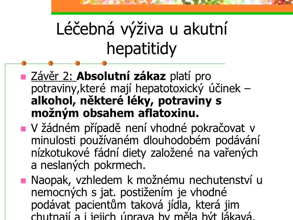 Léčebná výživa u akutní hepatitidy Závěr 2: Absolutní zákaz platí pro potraviny,které mají hepatotoxický účinek – alkohol, některé léky, potraviny s m