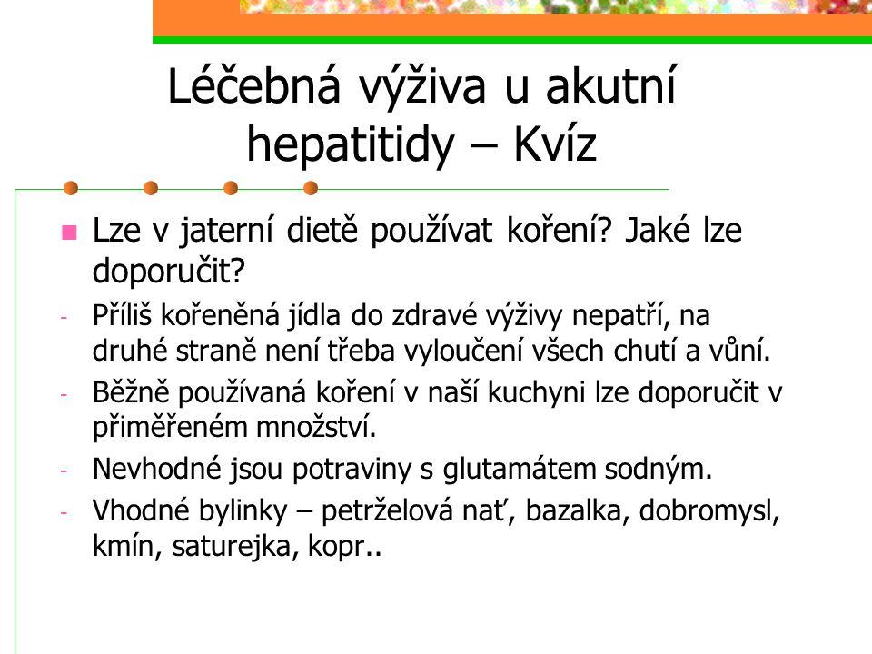 Léčebná výživa u akutní hepatitidy – Kvíz Lze v jaterní dietě používat koření? Jaké lze doporučit? - Příliš kořeněná jídla do zdravé výživy nepatří, n