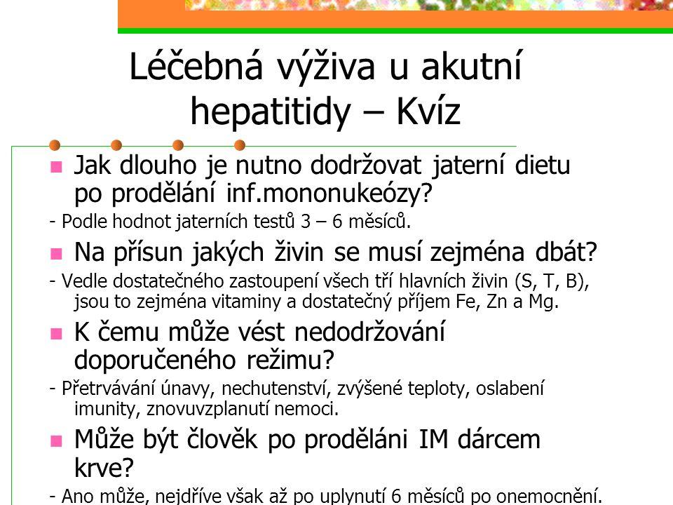 Léčebná výživa u akutní hepatitidy – Kvíz Jak dlouho je nutno dodržovat jaterní dietu po prodělání inf.mononukeózy? - Podle hodnot jaterních testů 3 –