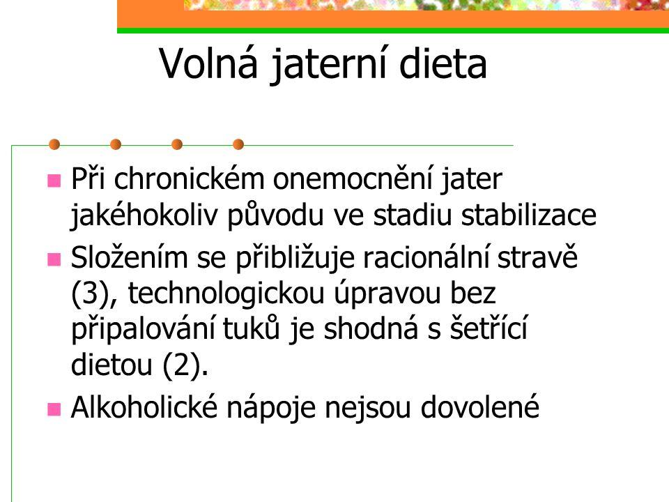 Volná jaterní dieta Při chronickém onemocnění jater jakéhokoliv původu ve stadiu stabilizace Složením se přibližuje racionální stravě (3), technologic