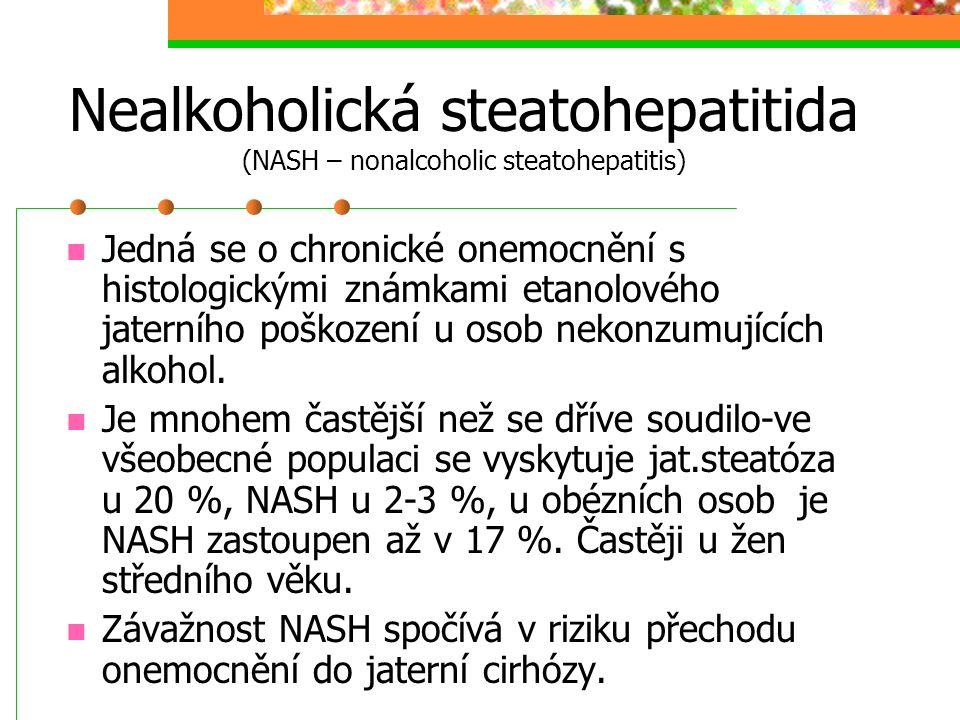 Nealkoholická steatohepatitida (NASH – nonalcoholic steatohepatitis) Jedná se o chronické onemocnění s histologickými známkami etanolového jaterního p