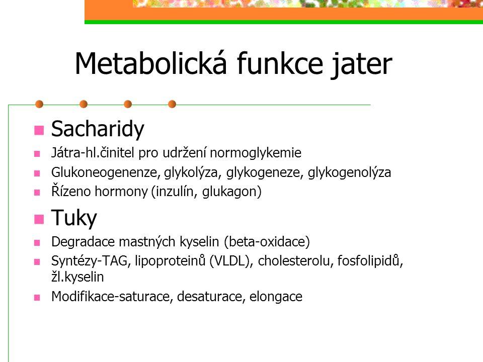 Metabolická funkce jater Sacharidy Játra-hl.činitel pro udržení normoglykemie Glukoneogenenze, glykolýza, glykogeneze, glykogenolýza Řízeno hormony (i