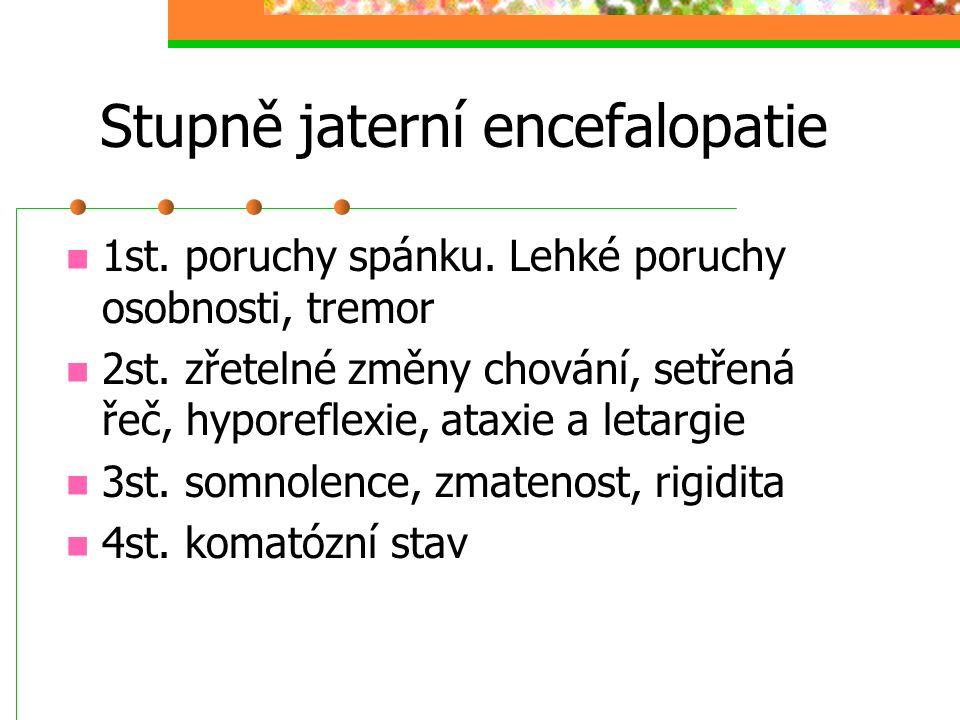 Stupně jaterní encefalopatie 1st. poruchy spánku. Lehké poruchy osobnosti, tremor 2st. zřetelné změny chování, setřená řeč, hyporeflexie, ataxie a let