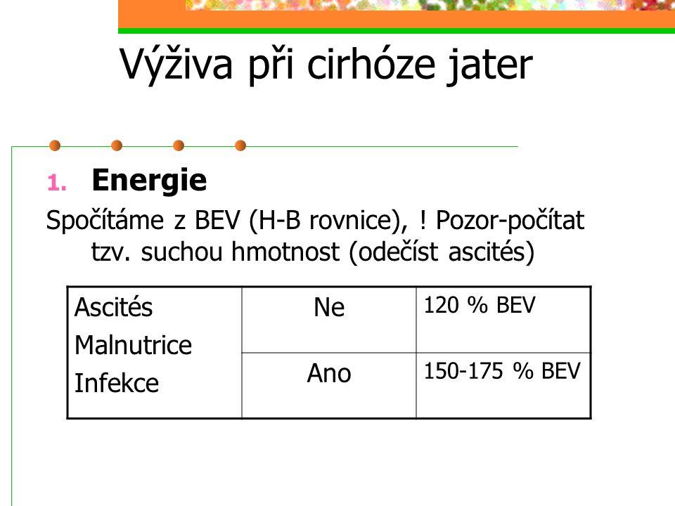 Výživa při cirhóze jater 1. Energie Spočítáme z BEV (H-B rovnice), ! Pozor-počítat tzv. suchou hmotnost (odečíst ascités) Ascités Malnutrice Infekce N