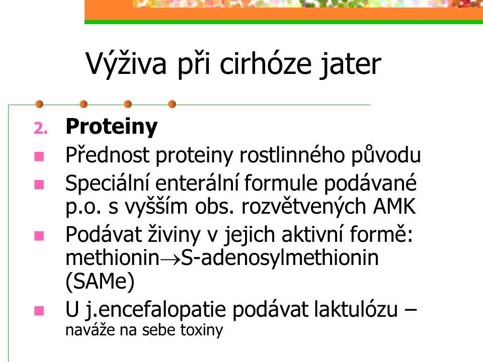 Výživa při cirhóze jater 2. Proteiny Přednost proteiny rostlinného původu Speciální enterální formule podávané p.o. s vyšším obs. rozvětvených AMK Pod