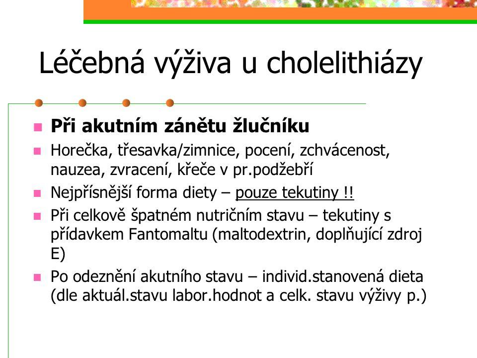 Léčebná výživa u cholelithiázy Při akutním zánětu žlučníku Horečka, třesavka/zimnice, pocení, zchvácenost, nauzea, zvracení, křeče v pr.podžebří Nejpř