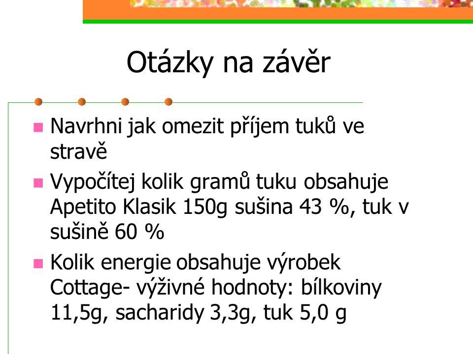 Otázky na závěr Navrhni jak omezit příjem tuků ve stravě Vypočítej kolik gramů tuku obsahuje Apetito Klasik 150g sušina 43 %, tuk v sušině 60 % Kolik