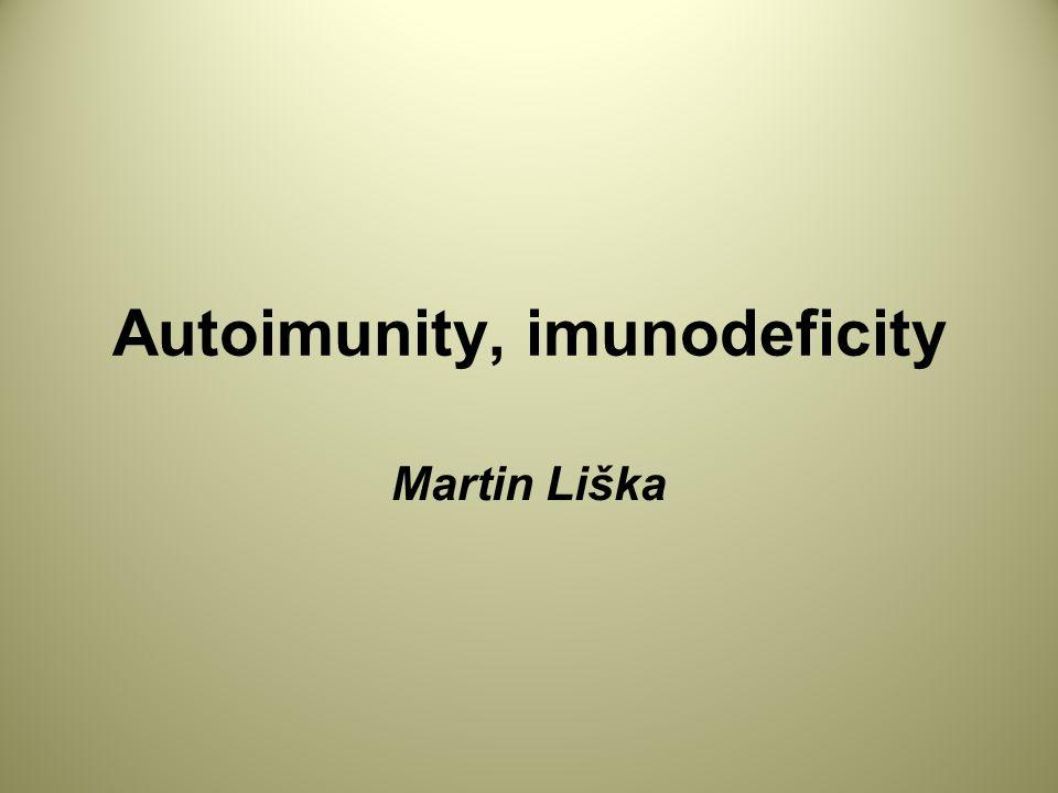 Autoimunity, imunodeficity Martin Liška