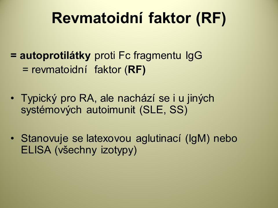 Revmatoidní faktor (RF) = autoprotilátky proti Fc fragmentu IgG = revmatoidní faktor (RF) Typický pro RA, ale nachází se i u jiných systémových autoimunit (SLE, SS) Stanovuje se latexovou aglutinací (IgM) nebo ELISA (všechny izotypy)