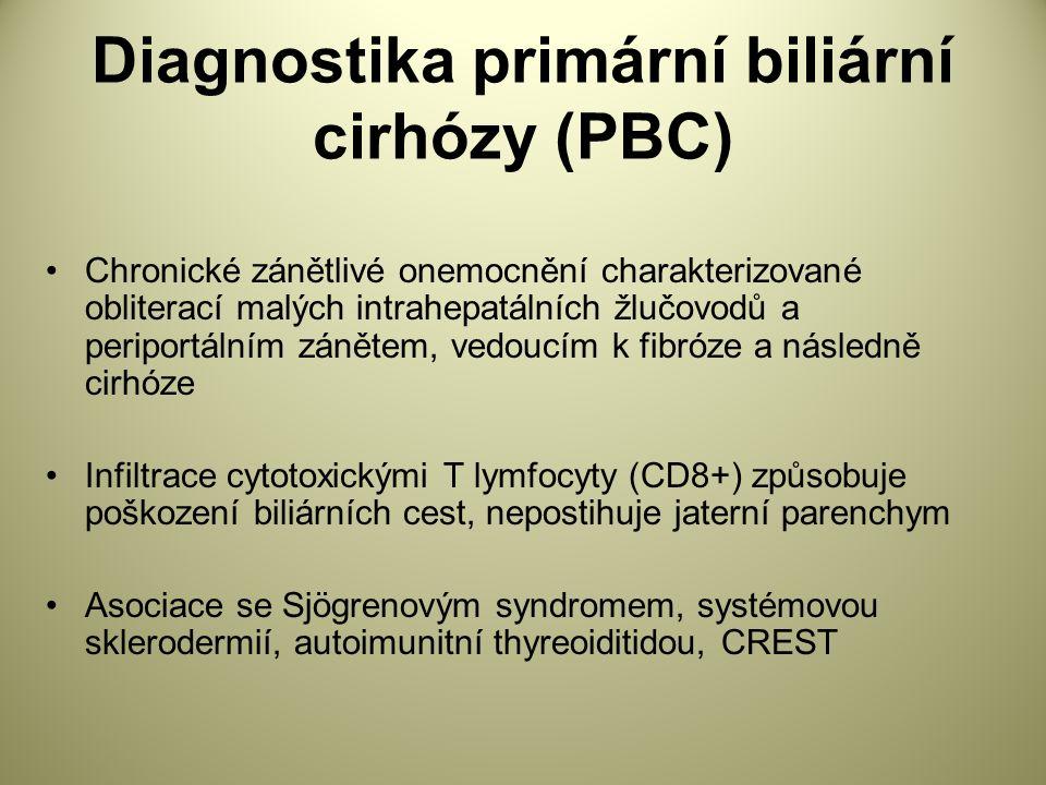 Diagnostika primární biliární cirhózy (PBC) Chronické zánětlivé onemocnění charakterizované obliterací malých intrahepatálních žlučovodů a periportálním zánětem, vedoucím k fibróze a následně cirhóze Infiltrace cytotoxickými T lymfocyty (CD8+) způsobuje poškození biliárních cest, nepostihuje jaterní parenchym Asociace se Sjögrenovým syndromem, systémovou sklerodermií, autoimunitní thyreoiditidou, CREST