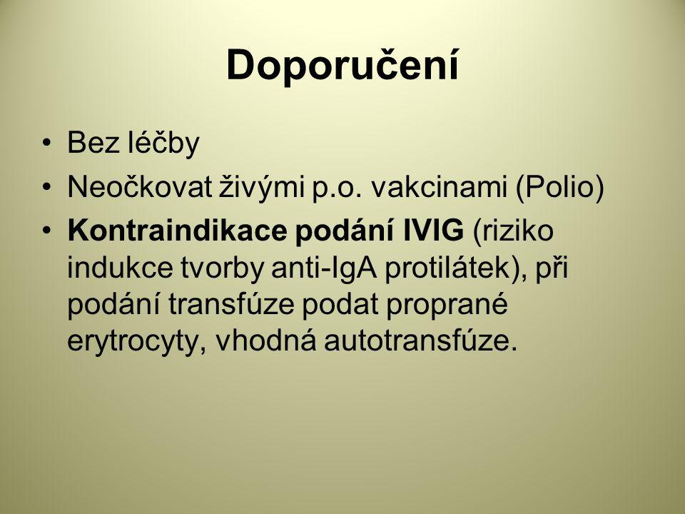 Doporučení Bez léčby Neočkovat živými p.o.