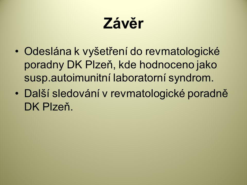 Závěr Odeslána k vyšetření do revmatologické poradny DK Plzeň, kde hodnoceno jako susp.autoimunitní laboratorní syndrom.