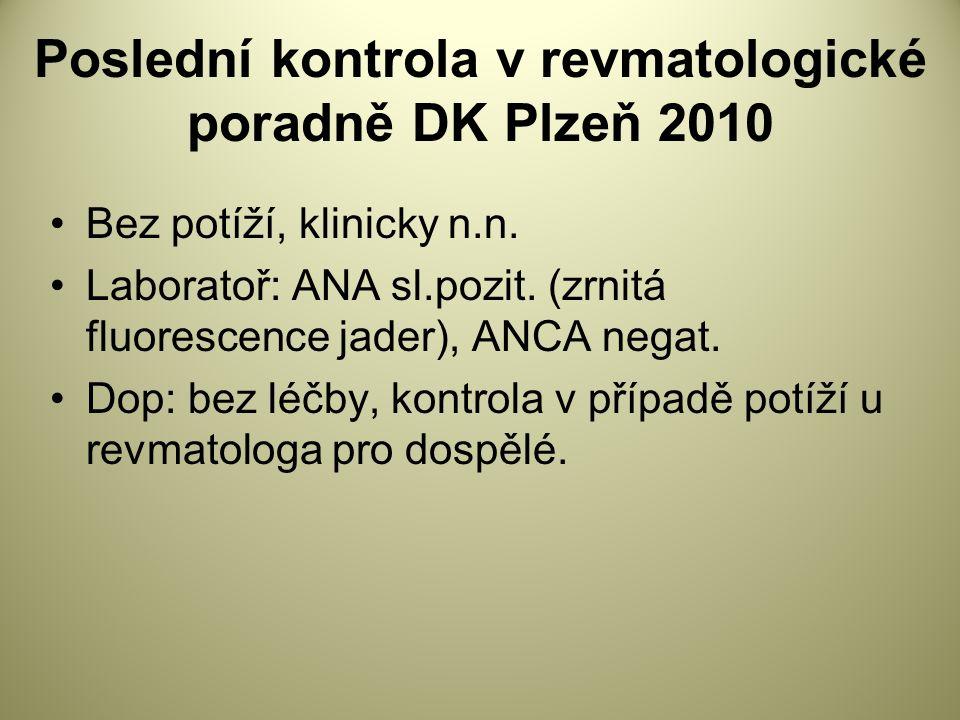 Poslední kontrola v revmatologické poradně DK Plzeň 2010 Bez potíží, klinicky n.n.