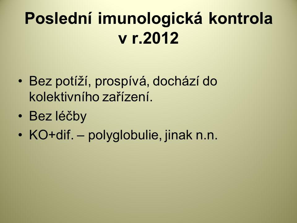 Poslední imunologická kontrola v r.2012 Bez potíží, prospívá, dochází do kolektivního zařízení.