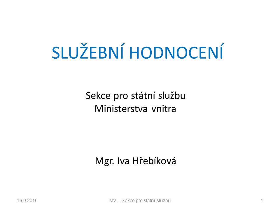 SLUŽEBNÍ HODNOCENÍ Sekce pro státní službu Ministerstva vnitra Mgr.