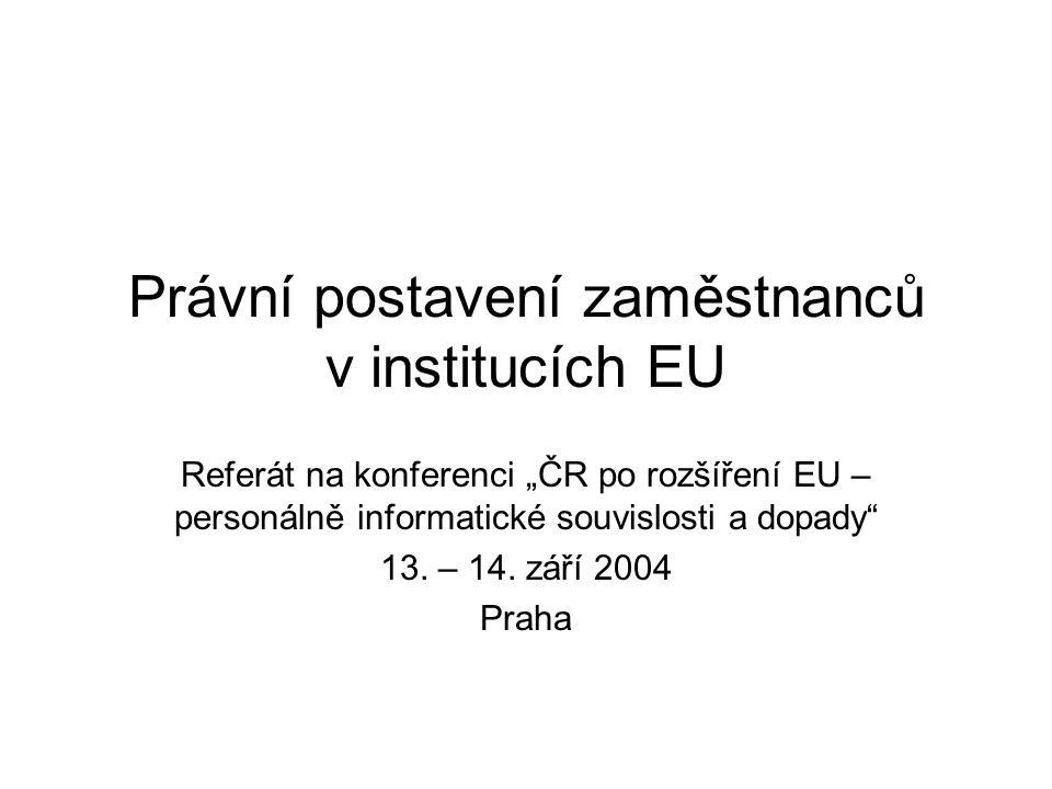 """Právní postavení zaměstnanců v institucích EU Referát na konferenci """"ČR po rozšíření EU – personálně informatické souvislosti a dopady 13."""
