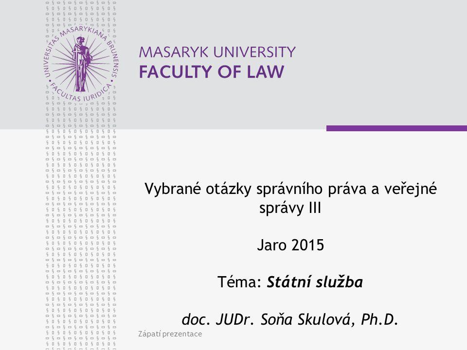 Zápatí prezentace Vybrané otázky správního práva a veřejné správy III Jaro 2015 Téma: Státní služba doc.