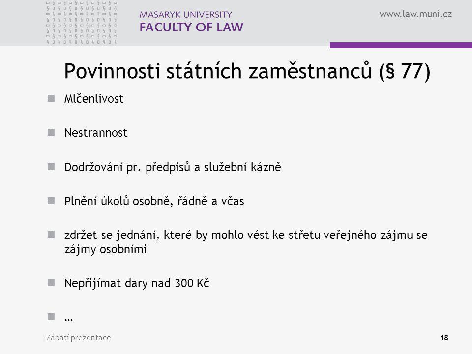 www.law.muni.cz Povinnosti státních zaměstnanců (§ 77) Mlčenlivost Nestrannost Dodržování pr.