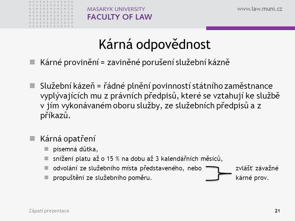 www.law.muni.cz Kárná odpovědnost Kárné provinění = zaviněné porušení služební kázně Služební kázeň = řádné plnění povinností státního zaměstnance vyplývajících mu z právních předpisů, které se vztahují ke službě v jím vykonávaném oboru služby, ze služebních předpisů a z příkazů.