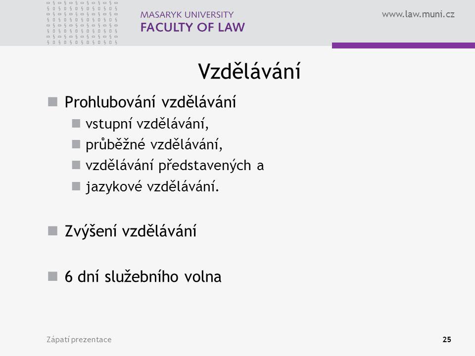 www.law.muni.cz Vzdělávání Prohlubování vzdělávání vstupní vzdělávání, průběžné vzdělávání, vzdělávání představených a jazykové vzdělávání.