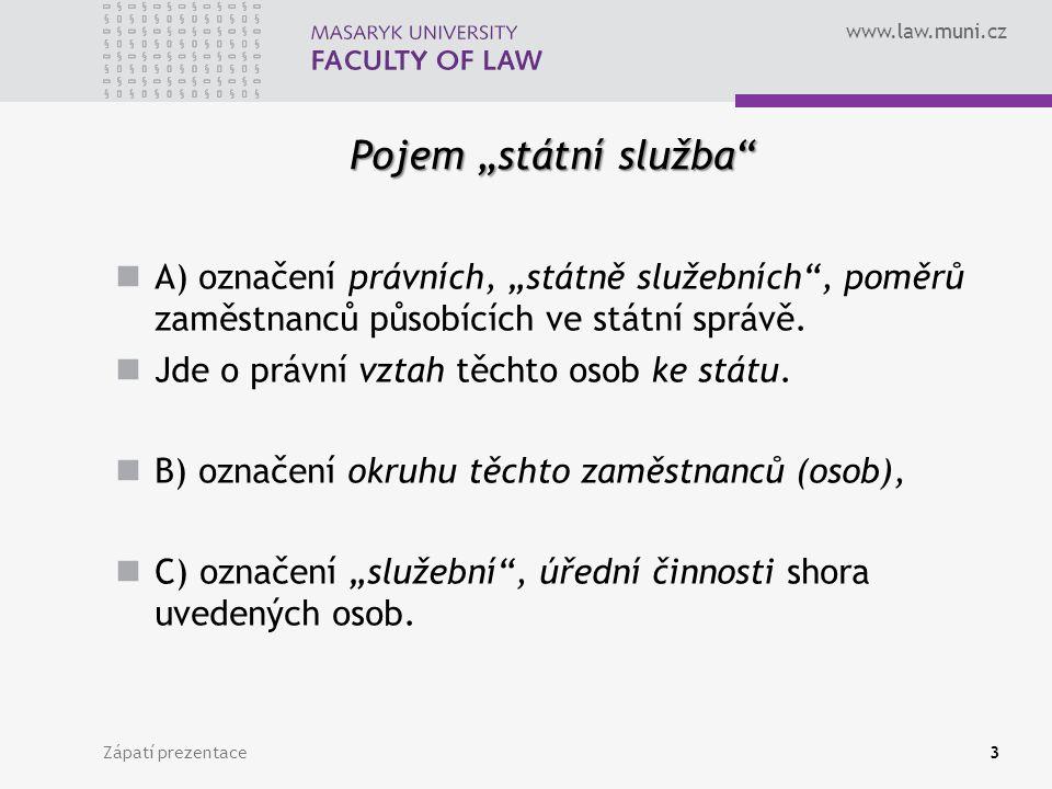 """www.law.muni.cz Pojem """"státní služba Zápatí prezentace3 A) označení právních, """"státně služebních , poměrů zaměstnanců působících ve státní správě."""