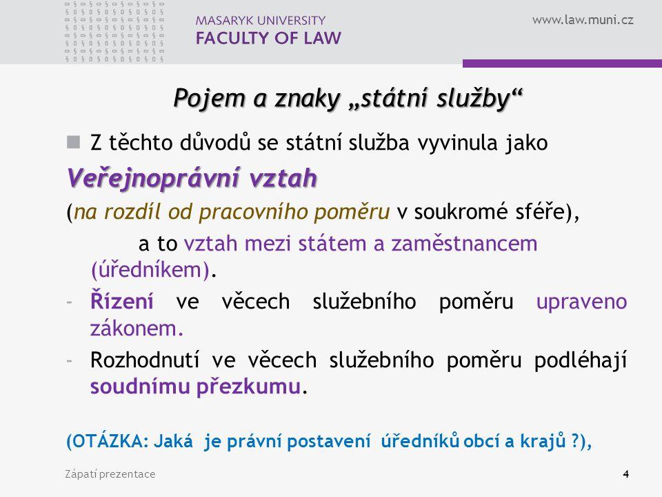"""www.law.muni.cz Pojem a znaky """"státní služby Z těchto důvodů se státní služba vyvinula jako Veřejnoprávní vztah (na rozdíl od pracovního poměru v soukromé sféře), a to vztah mezi státem a zaměstnancem (úředníkem)."""