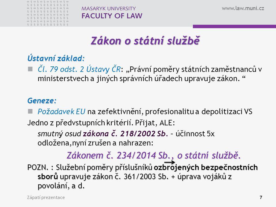 www.law.muni.cz Zápatí prezentace7 Zákon o státní službě Ústavní základ: Čl.