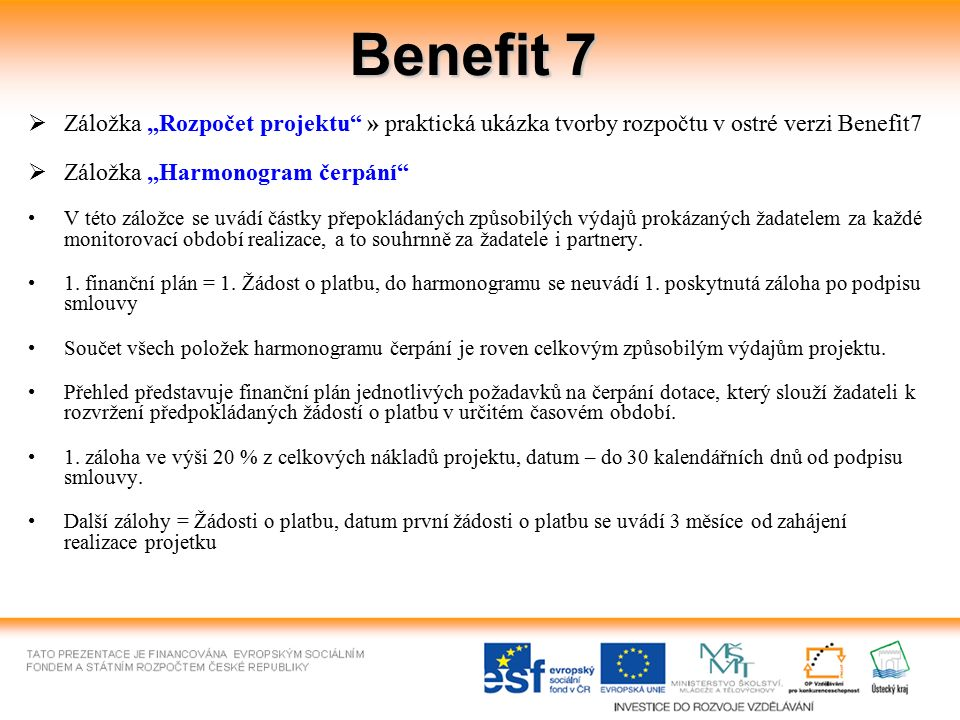 """Benefit 7  Záložka """"Rozpočet projektu"""" » praktická ukázka tvorby rozpočtu v ostré verzi Benefit7  Záložka """"Harmonogram čerpání"""" V této záložce se uv"""