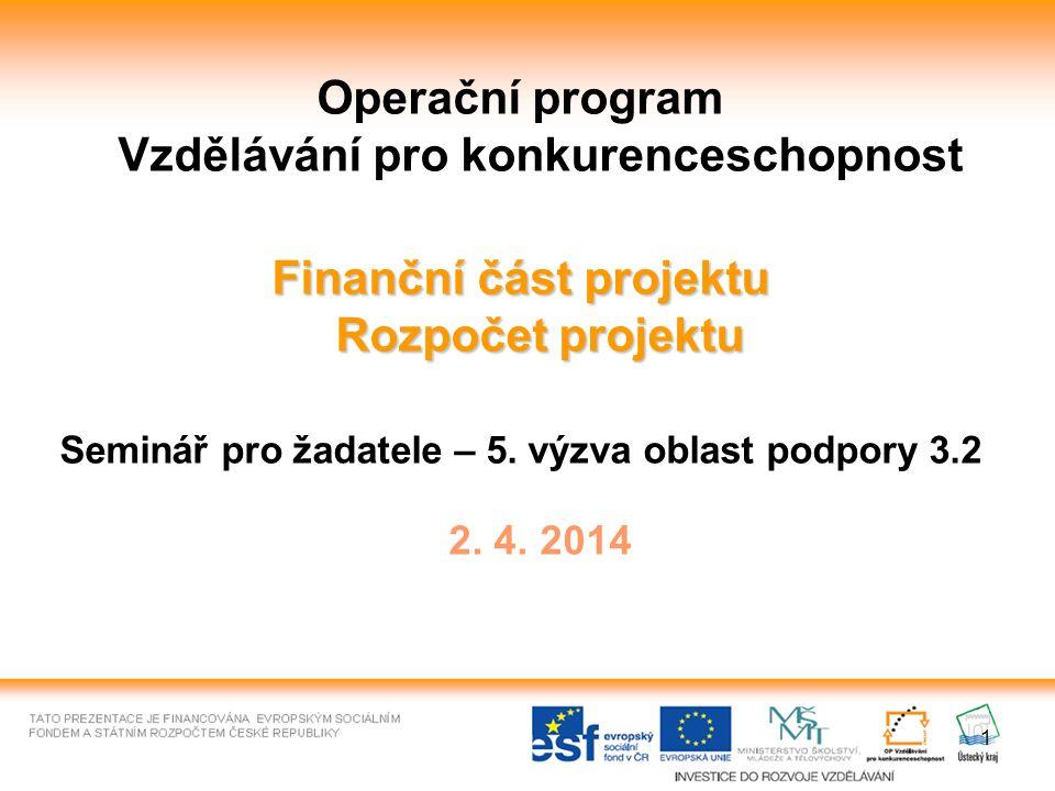 1 Operační program Vzdělávání pro konkurenceschopnost Finanční část projektu Rozpočet projektu Seminář pro žadatele – 5. výzva oblast podpory 3.2 2. 4