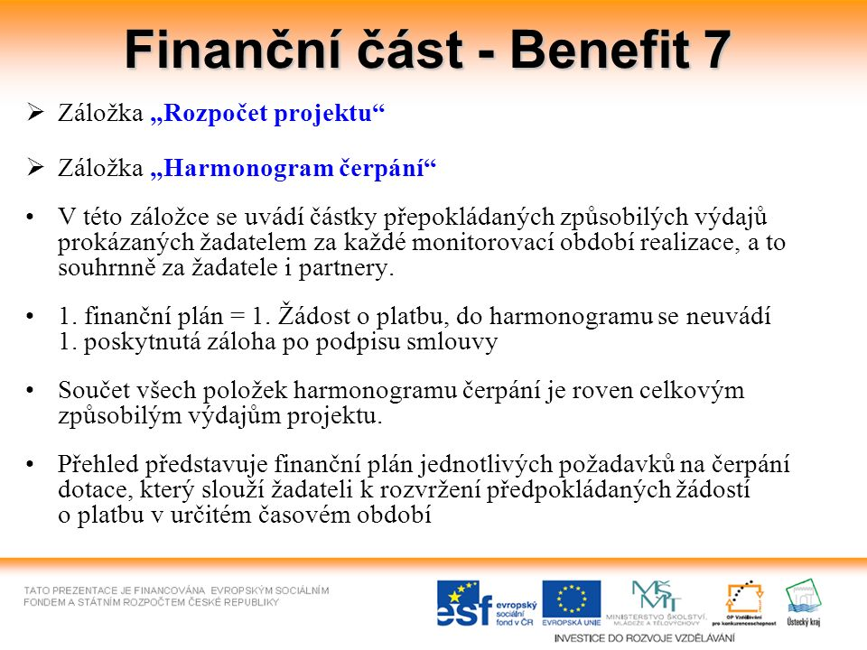 """Finanční část - Benefit 7  Záložka """"Rozpočet projektu""""  Záložka """"Harmonogram čerpání"""" V této záložce se uvádí částky přepokládaných způsobilých výda"""