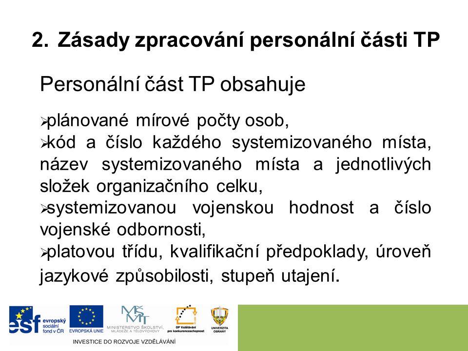 Personální část TP obsahuje  plánované mírové počty osob,  kód a číslo každého systemizovaného místa, název systemizovaného místa a jednotlivých slo