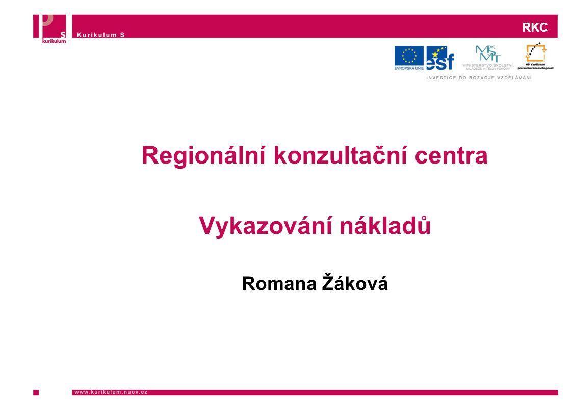 RKC Regionální konzultační centra Vykazování nákladů Romana Žáková