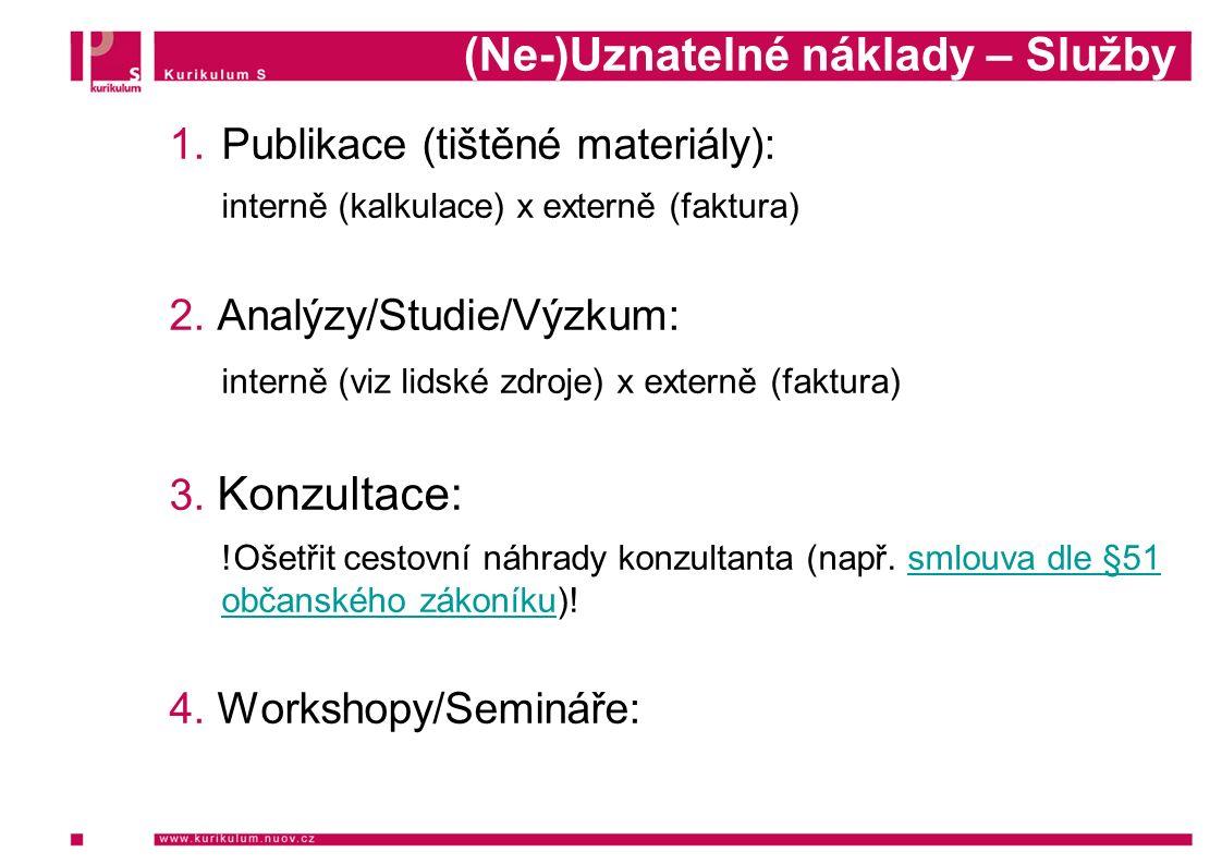 (Ne-)Uznatelné náklady – Služby 1.Publikace (tištěné materiály): interně (kalkulace) x externě (faktura) 2. Analýzy/Studie/Výzkum: interně (viz lidské