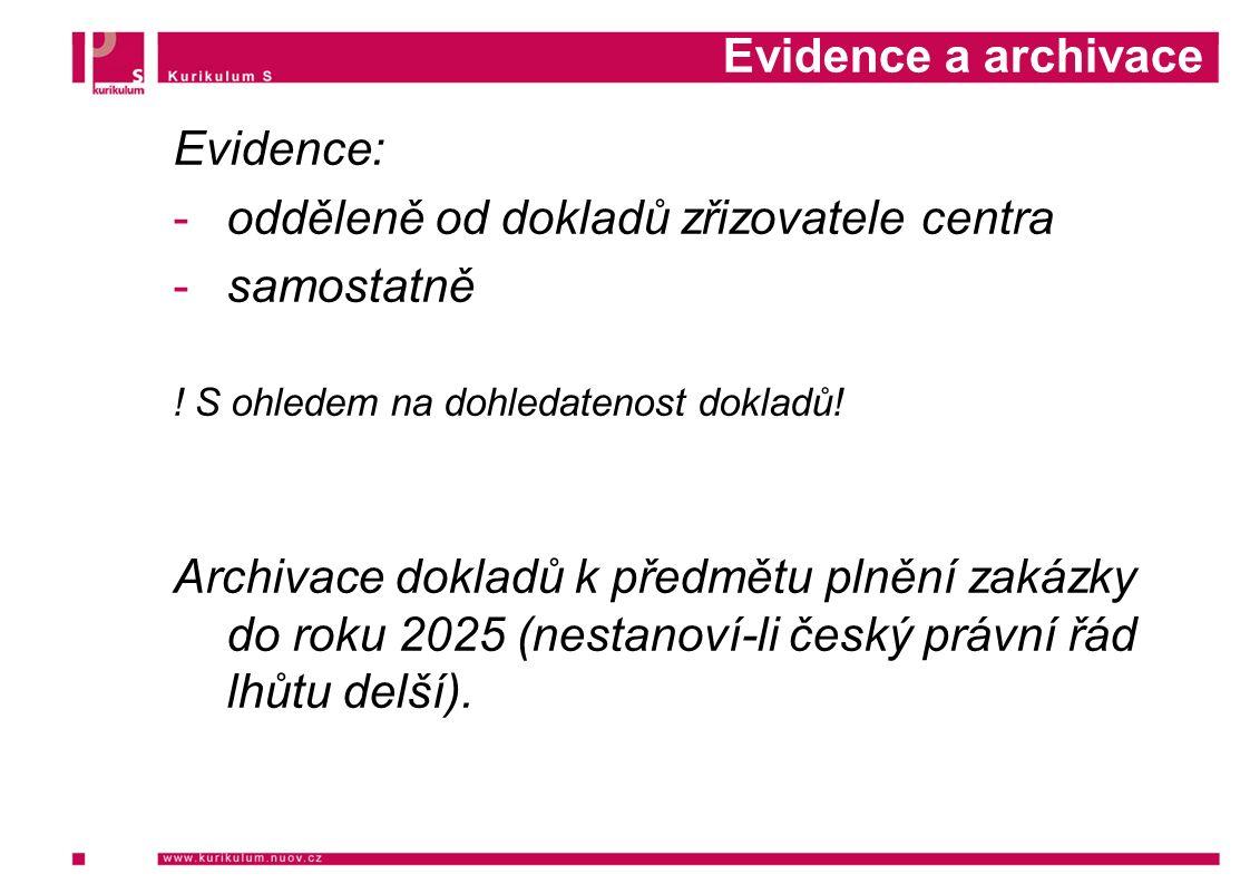 Evidence a archivace Evidence: -odděleně od dokladů zřizovatele centra -samostatně ! S ohledem na dohledatenost dokladů! Archivace dokladů k předmětu