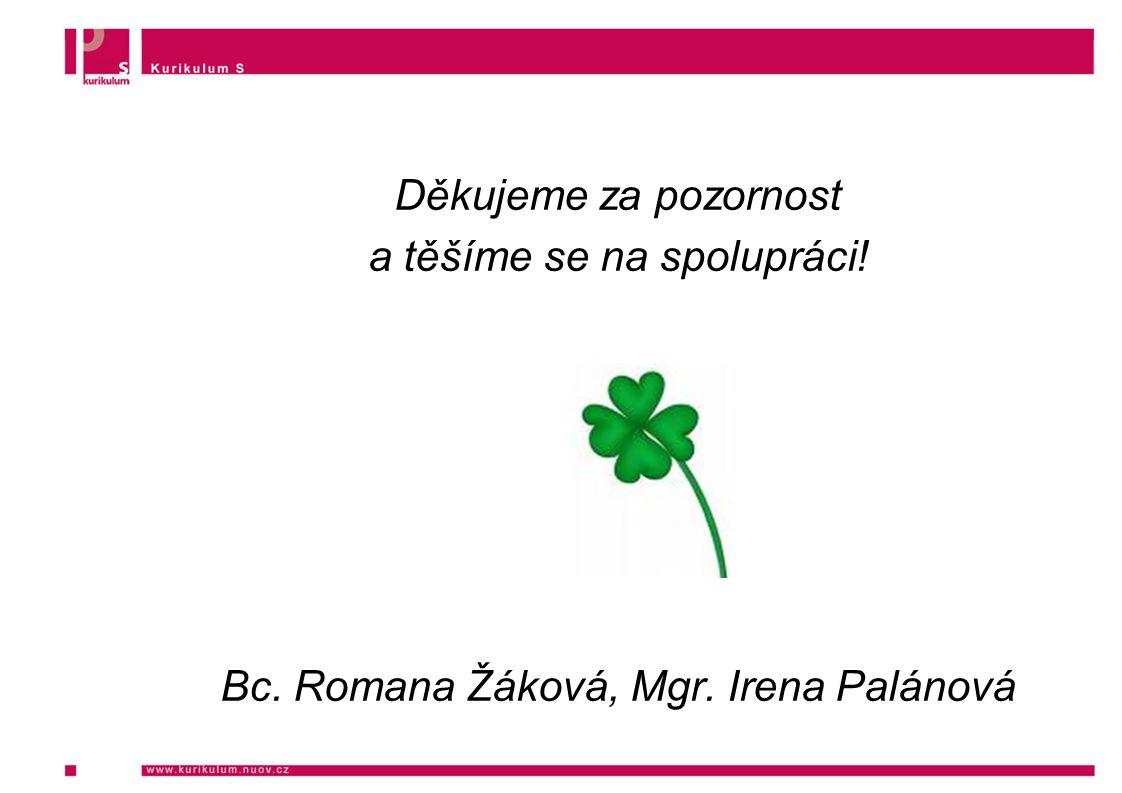 Děkujeme za pozornost a těšíme se na spolupráci! Bc. Romana Žáková, Mgr. Irena Palánová