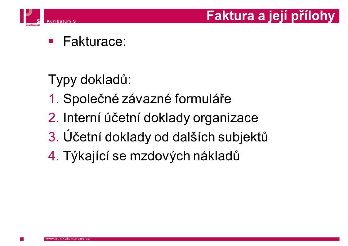 Faktura a její přílohy  Fakturace: Typy dokladů: 1.Společné závazné formuláře 2.Interní účetní doklady organizace 3.Účetní doklady od dalších subjektů 4.Týkající se mzdových nákladů