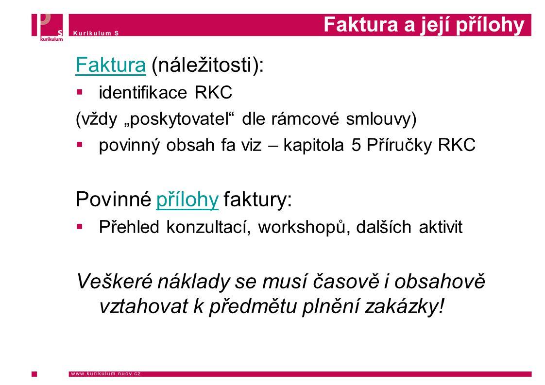 """Faktura a její přílohy FakturaFaktura (náležitosti):  identifikace RKC (vždy """"poskytovatel"""" dle rámcové smlouvy)  povinný obsah fa viz – kapitola 5"""