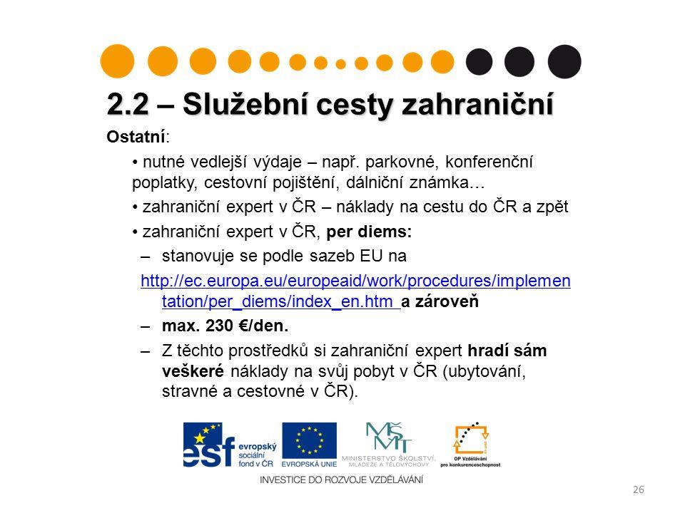 2.2 Služební cesty zahraniční 2.2 – Služební cesty zahraniční 26 Ostatní: nutné vedlejší výdaje – např.