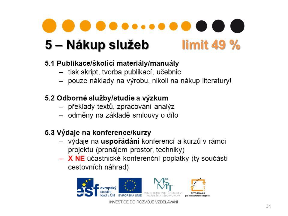 5 – Nákup služeb limit 49 % 34 5.1 Publikace/školící materiály/manuály –tisk skript, tvorba publikací, učebnic –pouze náklady na výrobu, nikoli na nákup literatury.